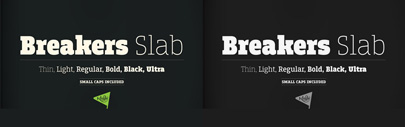Breakers Slab' a companion to sans serif Breakers' is available.