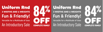 Uniform Rounded comes with 3 widths and 6 weights. The Complete Family is 84% off until Nov 28.