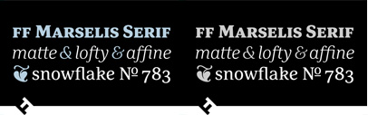 FF Marselis Serif' the third family of the FF Marselis super family after sans and slab.