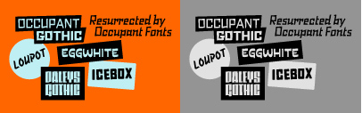Five typefaces from Occupant Fonts are back. Daleys Gothic' Loupot' Occupant Gothic' Eggwhite' and Icebox are available again.