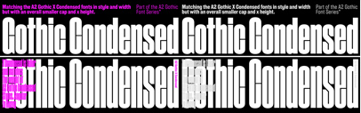 A2-Type released A2 Gothic Condensed and A2 Gothic X Condensed.