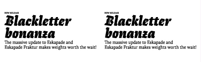 Eskapade has been updated with 10 new styles' refined shapes' improved spacing' and more glyphs.