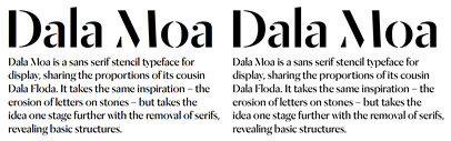 Dala Moa' a stencil sans serif sharing the proportions of its cousin Dala Floda' by Commercial Type. Their web fonts became available now.