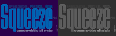 Dez Squeeze Pro' a display family in seven bold widths.