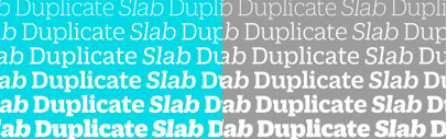 Commercial Type's new release: Duplicate Slab and Duplicate Sans' formerly known as Zizou Slab and Sans' and Duplicate Ionic.