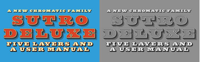 Sutro Deluxe is a bold slab serif with a double drop shadow.