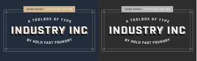 Industry Inc' a layered typeface' by Hold Fast Foundry. 58% off till Mar 15.
