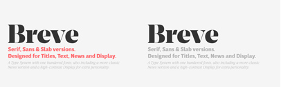 Breve' a type system with one hundred fonts: Title' Text' Sans Title' Sans Text' Slab Title' Slab Text' News' and Display.